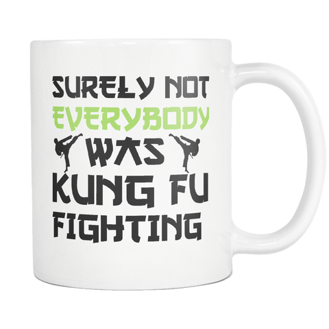 Surely Not Everyone Was Kung Fu Fighting Mug - Funny Martial Arts 11oz  White Coffee Cup