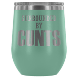Surrounded By Cunts Wine Tumbler - Funny Offensive Vulgar Crude Adult Humor Work Coffee Mug Cup Wine Tumbler teelaunch Teal