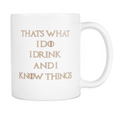 That's What I Do, I Drink and I Know Things Coffee Mugs Inspirational Gifts and Sarcasm, 11 oz - Luxurious Inspirations