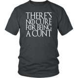 There's No Cure For Being A Cunt T-Shirt - Funny Parody Thrones Quote Vulgar Offensive T Shirt - Luxurious Inspirations