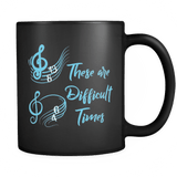 These are Difficult Times Funny Mug - Funny Parody Pun Musicians Coffee Cup - Luxurious Inspirations