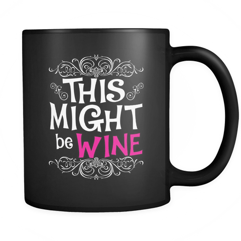 This Might Be Wine Mug - Funny Alcohol Gift Coffee Cup For A Colleague Or A Friend - Luxurious Inspirations