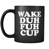 Wake Duh Fuh Cup Mug - Funny Offensive Vulgar Shuh Shut The F Up STFU Novelty Coffee Cup - Luxurious Inspirations