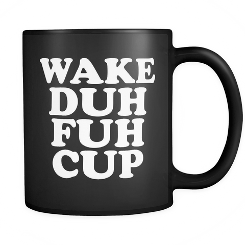 Wake Duh Fuh Cup Mug - Funny Offensive Vulgar Shuh Shut The F Up STFU Novelty Coffee Cup Drinkware teelaunch black