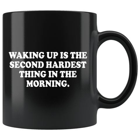 Waking Up is The Second Hardest Thing in The Morning Mug Funny Offensive Vulgar Adult Humor Coffee Cup - Luxurious Inspirations