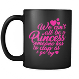 We can't all be a Princess someone has to clap as I walk by - Great Gift Princess Coffee Cup Drinkware teelaunch
