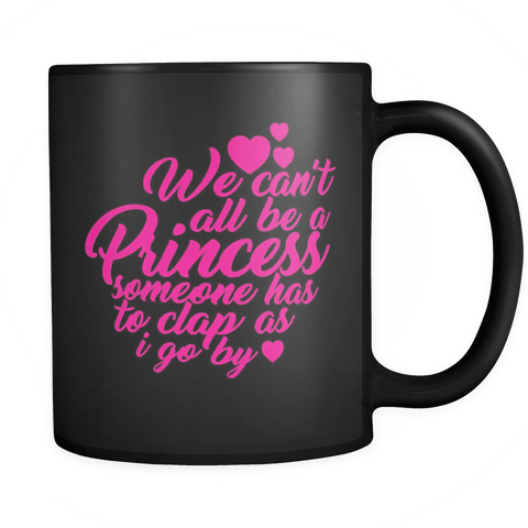 We can't all be a Princess someone has to clap as I walk by - Great Gift Princess Coffee Cup Drinkware teelaunch black
