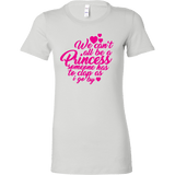 We Can't All Be Princesses Shirt - Funny Princess Tee - Luxurious Inspirations