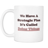 We have a strategic plan It's called doing things Mug Drinkware teelaunch