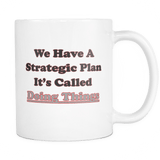 We have a strategic plan It's called doing things Mug Drinkware teelaunch White