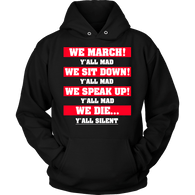 We March We Sit Down We Speak Up Y'all Mad We Die Y'all Silent Hoodie T-shirt teelaunch Unisex Hoodie Black S