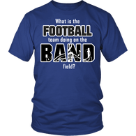 What's Is The Football Team Doing On The Band Field? Shirt - Funny Marching Music Sports Musician Unisex Tee - Luxurious Inspirations