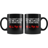 You Don't Have To Be Crazy To Work Here We'll Train You Mug - Funny Employee Job Boss Black 11oz Coffee Cup - Luxurious Inspirations