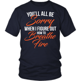 You'll All Be Sorry When I Figure Out How To Breathe Fire Shirt - Funny Dragon Tee - Luxurious Inspirations