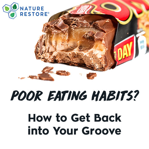 Poor Eating Habits? How to get back into your groove