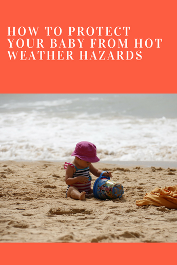 How to Protect Your Baby from Hot Weather Hazards