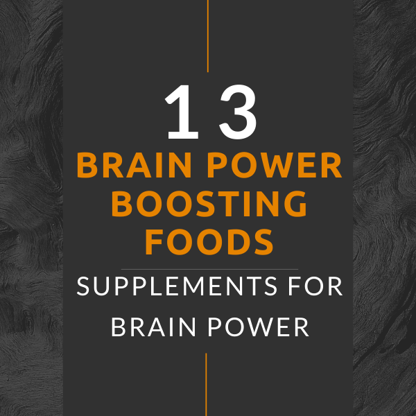 13 Brain Power Boosting Foods: Supplements for Brain Power in 2020