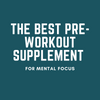 The Best Pre-Workout Supplement for Mental Focus in 2020