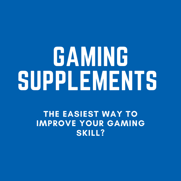 Gaming Supplements: The Easiest Way to Improve Your Gaming Skill?
