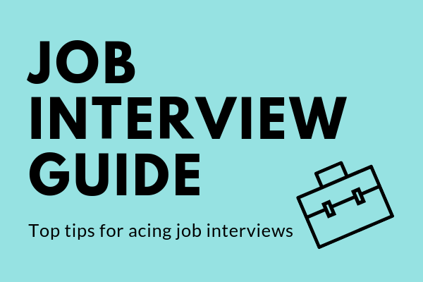 Job Interview Tips: A Step-By-Step Guide for Acing Job Interviews in 2020