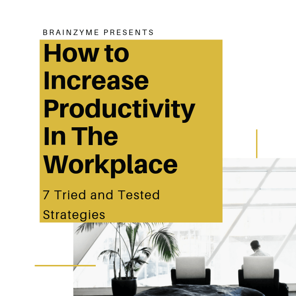 Increase Productivity in the Workplace: 7 Proven Strategies [2019]
