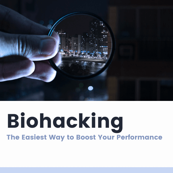 Biohacking: The Easiest Method to Take Control of Your Biology in