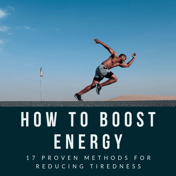 How To Boost Energy Naturally - 16 Proven Methods For Reducing Tiredness