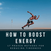 How To Boost Energy - 17 Proven Methods For Reducing Tiredness
