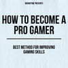 How to Become a Pro Gamer: Best Method for Improving Gaming Skills