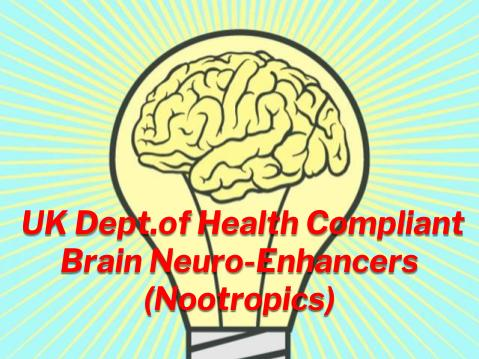 Brain Neuro-Enhancers (Nootropics) UK Dept. Of Health Compliant