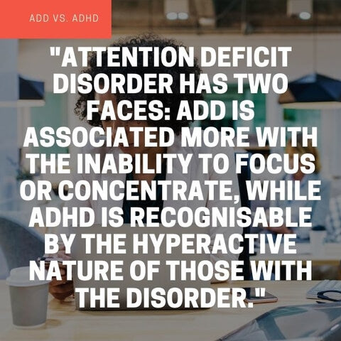 What is the difference between ADHD and ADD? Both suffer from attention deficit, but those with ADHD tend to be hyperactive.