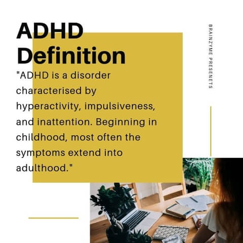 ADHD Definition: an inability to focus and hyperactive