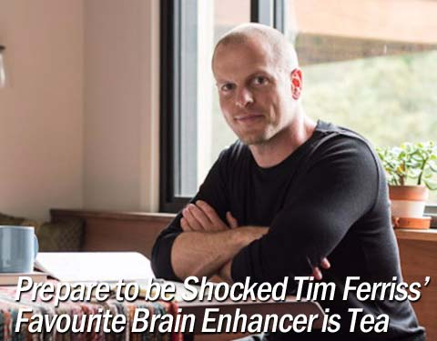 Prepare to be Shocked Tim Ferriss' Favourite Brain Enhancer is Tea