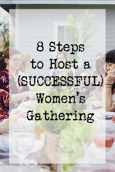 8 Steps to Host a (SUCCESSFUL) Women's Gathering