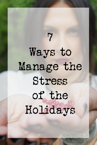 7 Ways to Manage the Stress of the Holidays