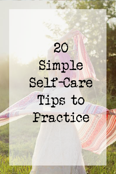 20 Simple Self-Care Tips to Practice