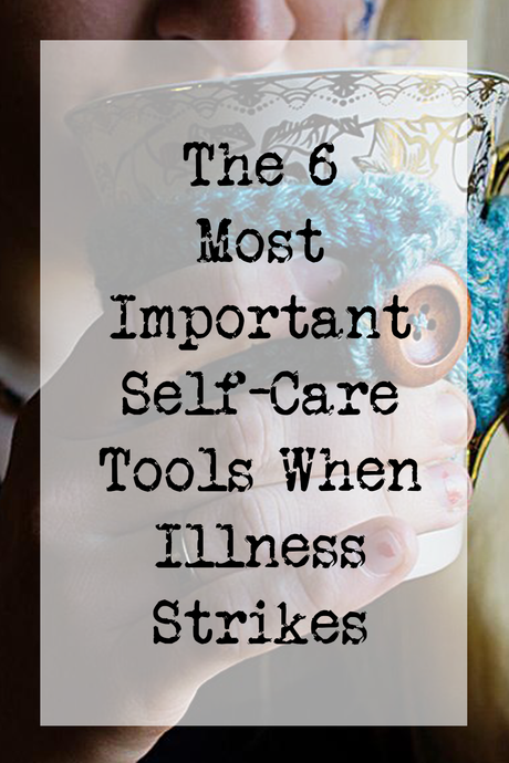 The 6 Most Important Self-Care Tools When Illness Strikes