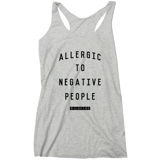 Wild Fame - Allergic to Negative People Racerback Tank (Ladies)