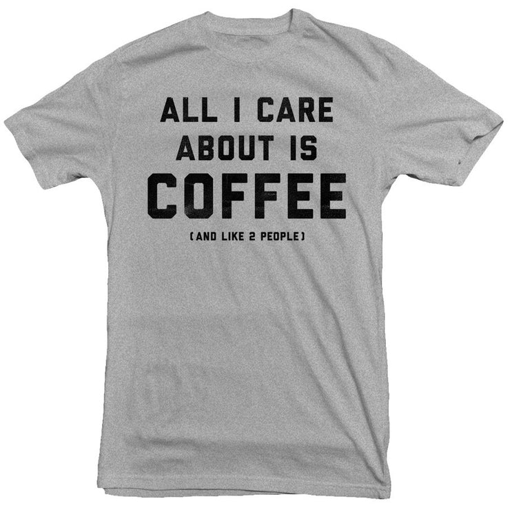 All I Care About is Coffee Tee