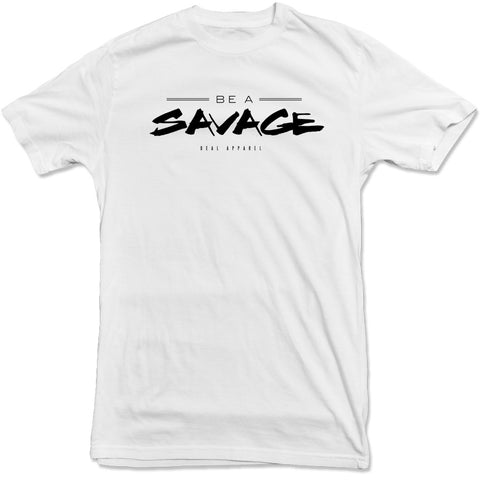 Deal Apparel - Be A Savage Tee