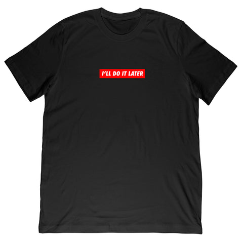 I'll do it later - Box Tee