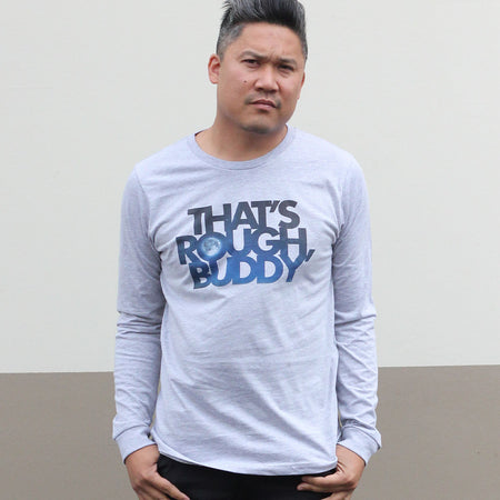 Rufio Uprising - That's Rough Buddy Long Sleeve Tee