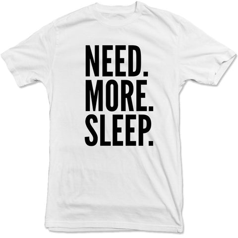 Need More Sleep Tee