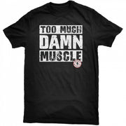 Kali Muscle - Too Much Damn Muscle - Tee