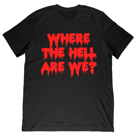 Where The Hell Are We Tee