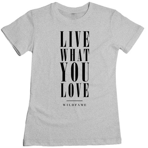 Wild Fame - Live What You Love Women's Tee