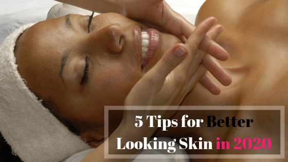 5 Tips for Better Skin in 2020