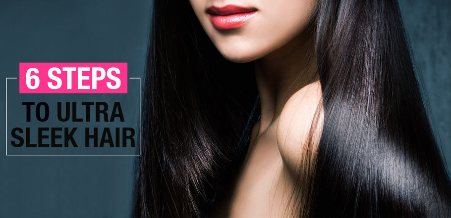 6 Steps To Ultra Sleek Hair