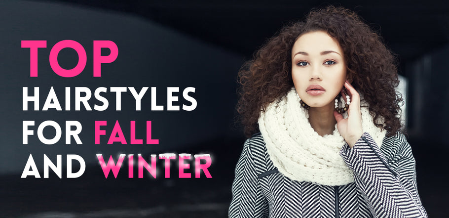 Top Hairstyles For Fall and Winter