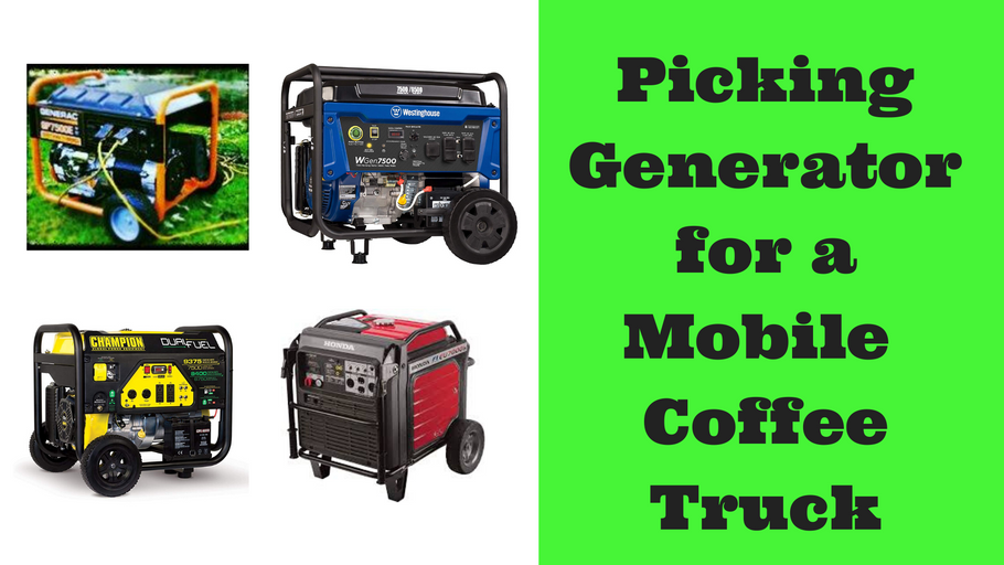 How to Pick a Generator for your Mobile Coffee Truck or Coffee Cart